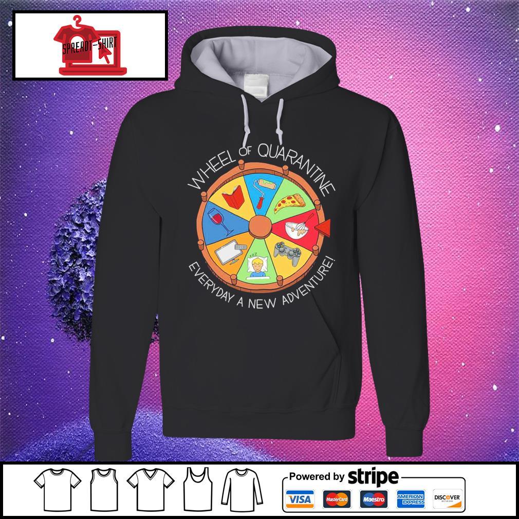 Wheel of quarantine everyday a new adventure hoodie