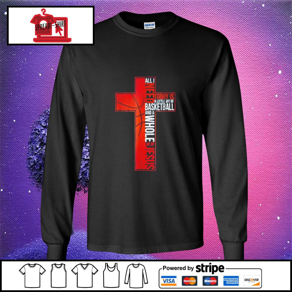 All I Need Is a little bit of Basketball and a whole lot of jesus longsleeve-tee