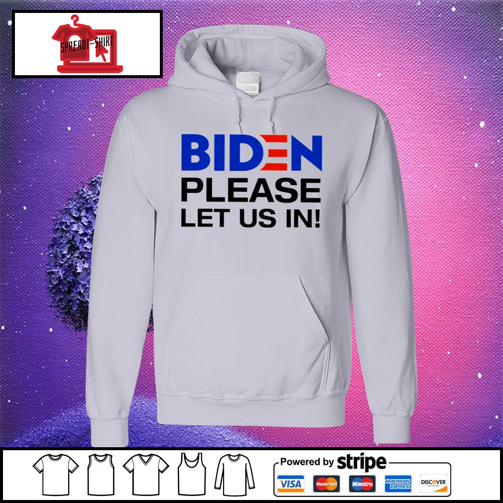 Biden Please let us in hoodie