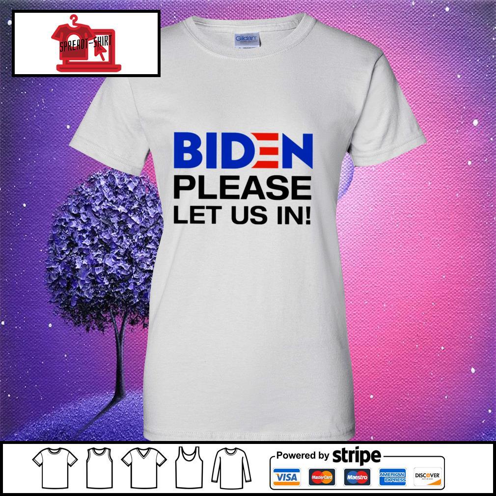Biden Please let us in ladies tee