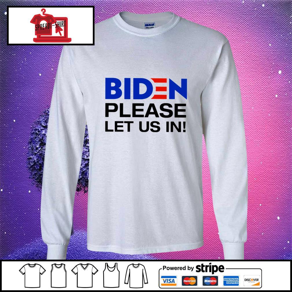 Biden Please let us in longsleeve-tee