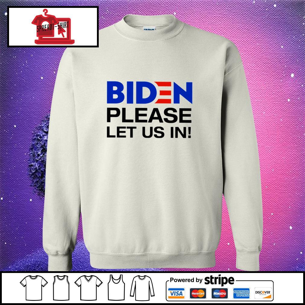 Biden Please let us in sweater