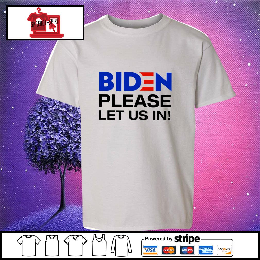 Biden Please let us in youth-tee