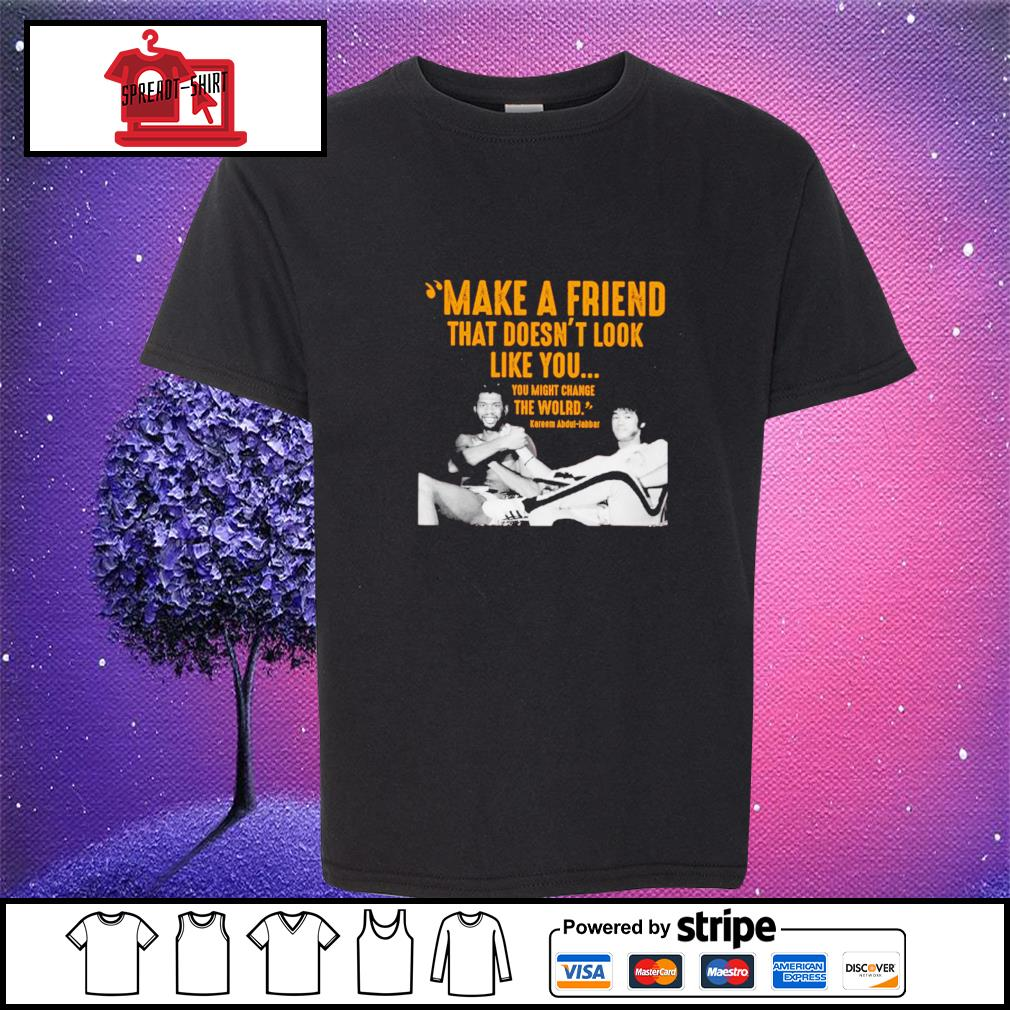 Kareem Abdul make a friend that doesn't look like you you might change the world youth-tee
