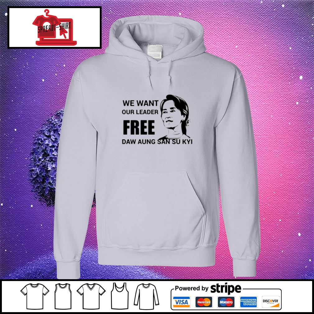 We want our leader free Daw Aung San Su Kyi s hoodie