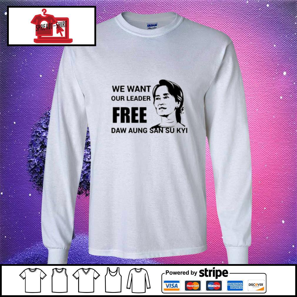 We want our leader free Daw Aung San Su Kyi s longsleeve-tee