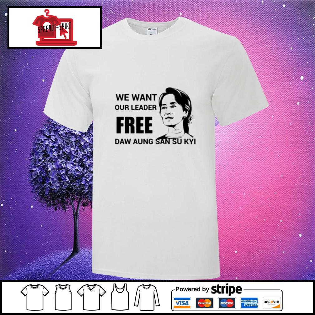 We want our leader free Daw Aung San Su Kyi shirt