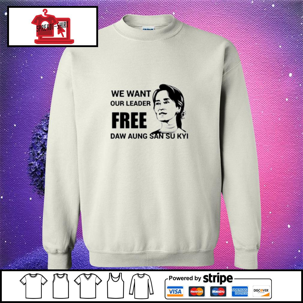 We want our leader free Daw Aung San Su Kyi s sweater
