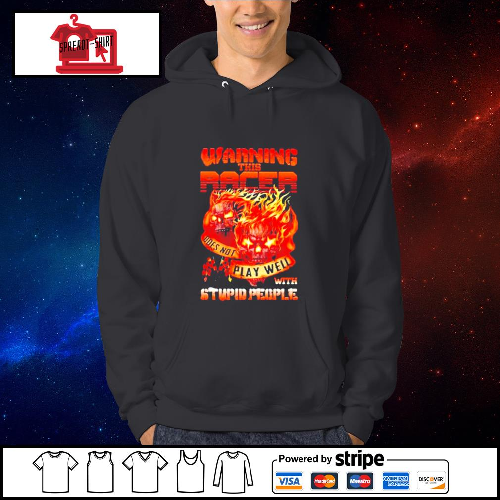 Skull warning this racer does not play well with stupid people s Hoodie