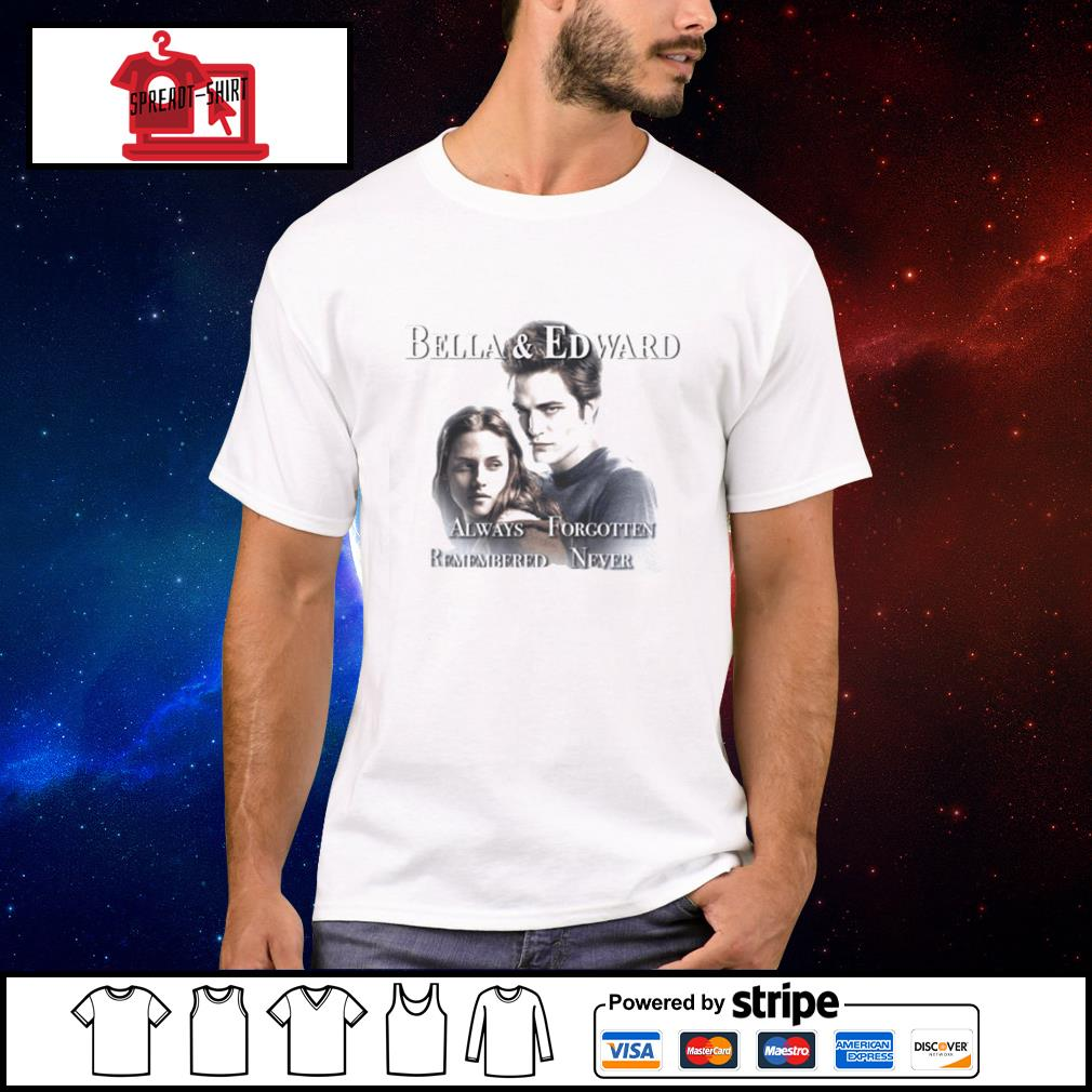 Bella and Edward Always Forgotten Remembered Never shirt