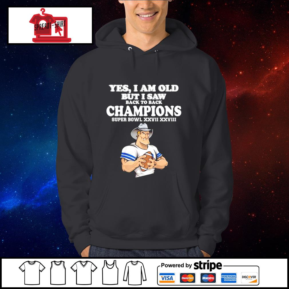 Yes I am old but I saw back to back Champions super Bowl XXVII XXVIII s Hoodie