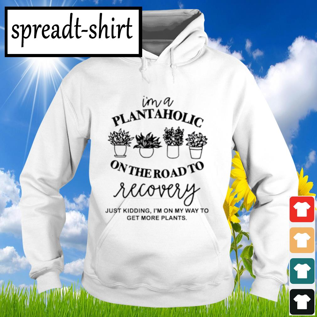 I'm a plantaholic on the road to recovery s Hoodie