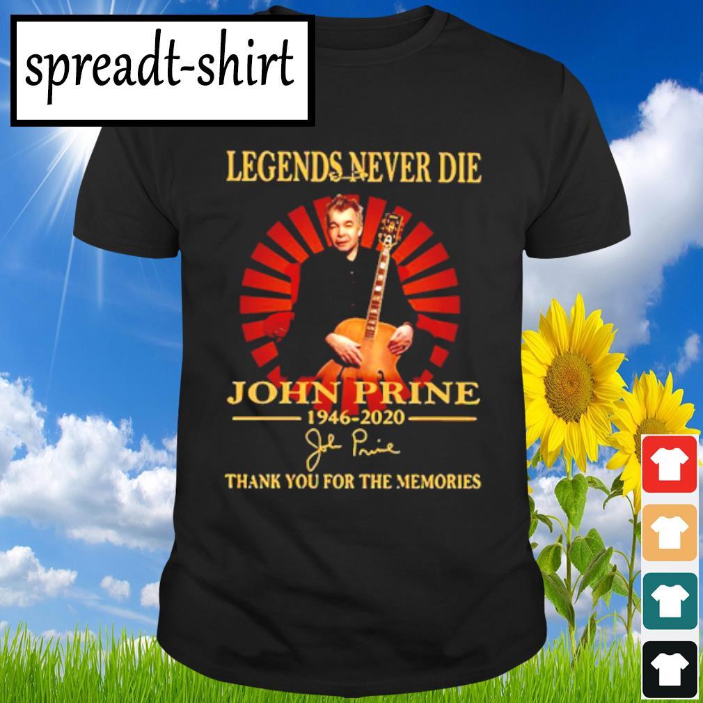 Legends Never Die John Prine 1946 2020 Thank You For The Memories Shirt