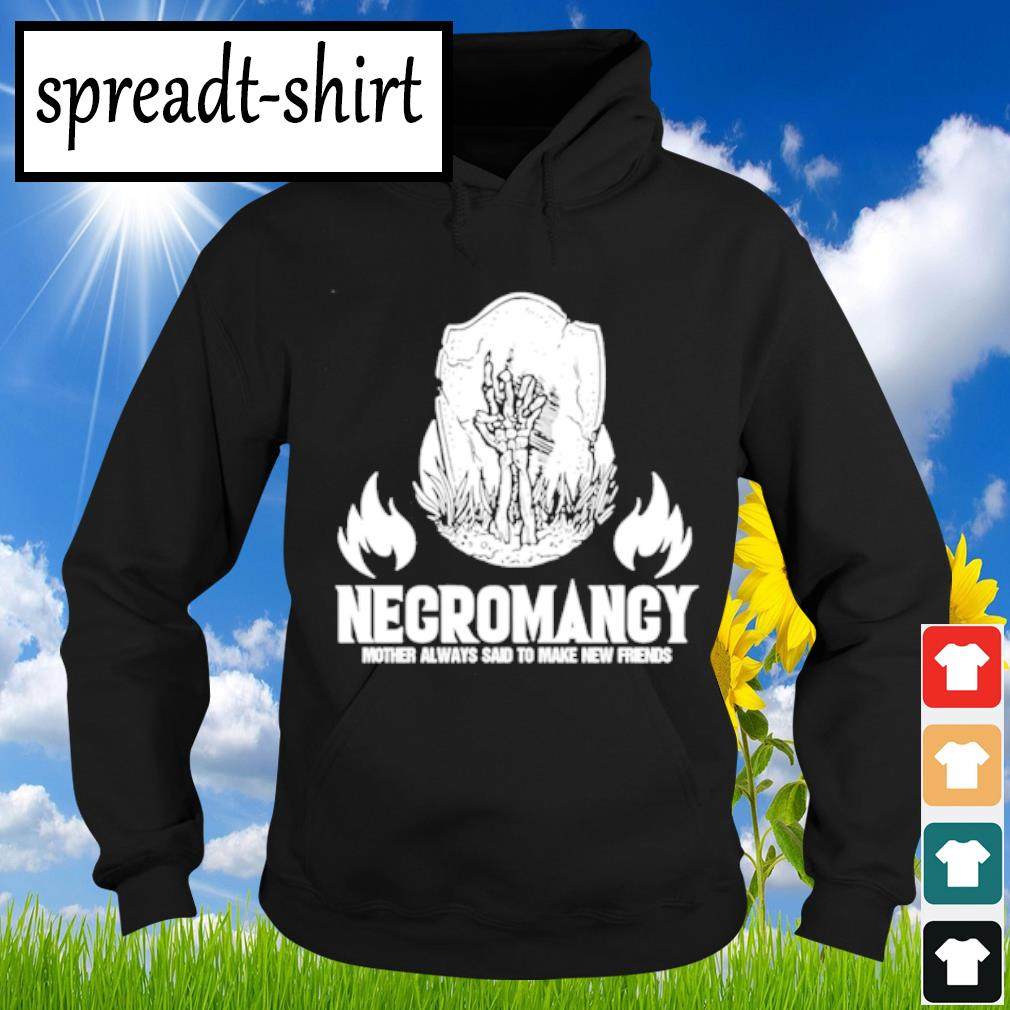 Negromancy Mother always said to make new friends s Hoodie