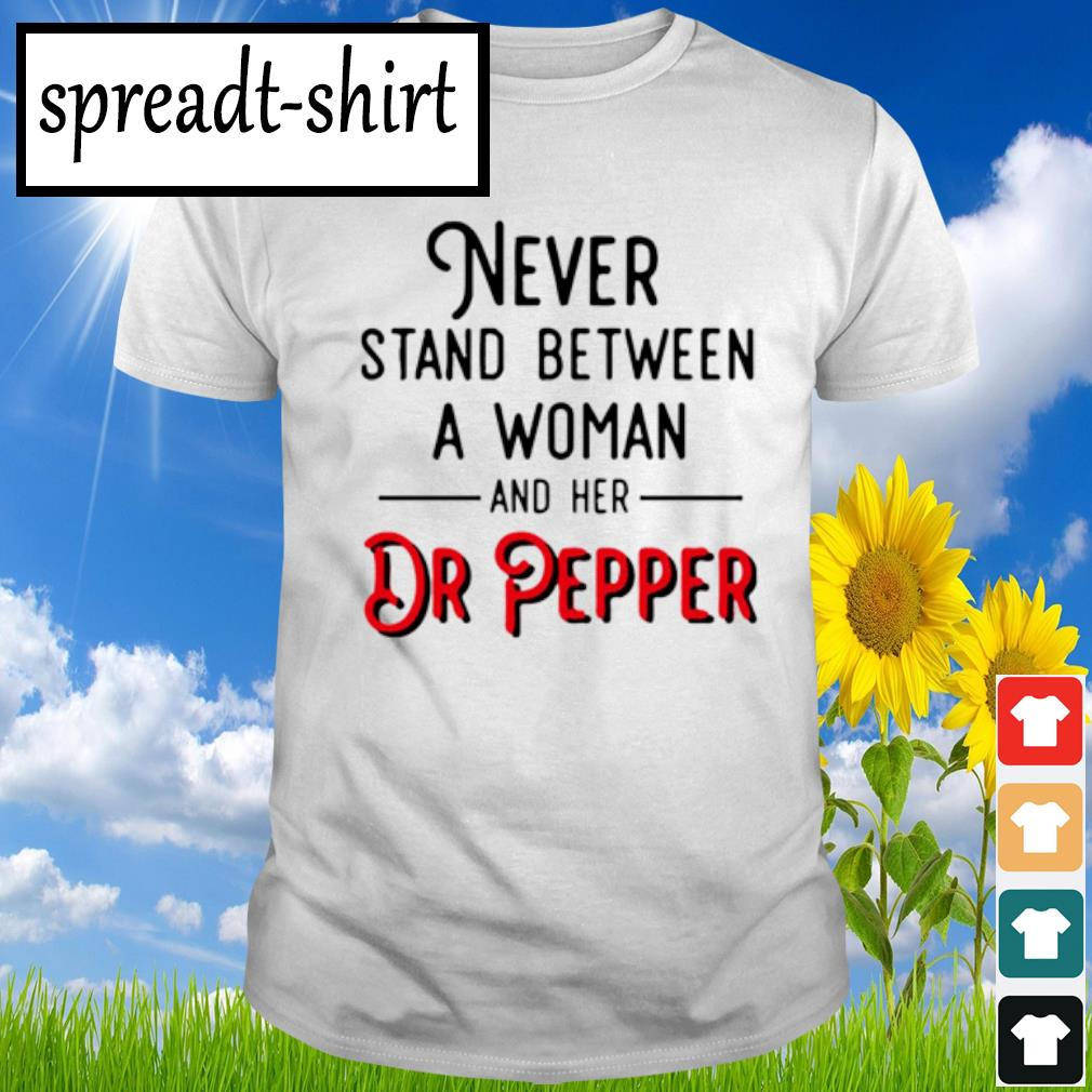 Never stand between a woman and her Dr Pepper shirt