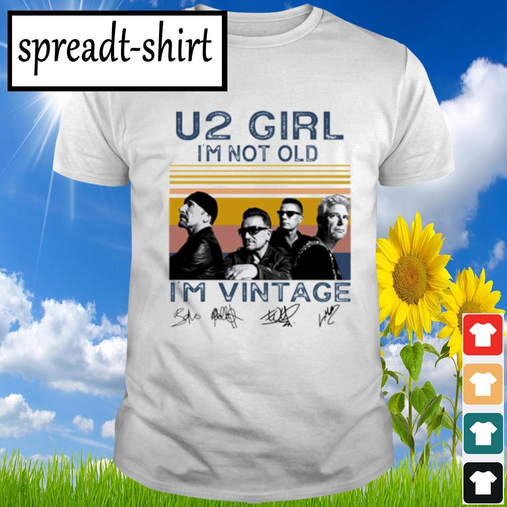 U2 girl I'm not old I'm vintage shirt
