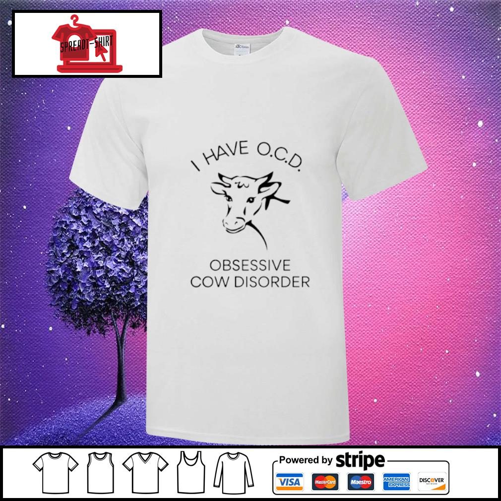 I have OCD obessive cow disorder shirt