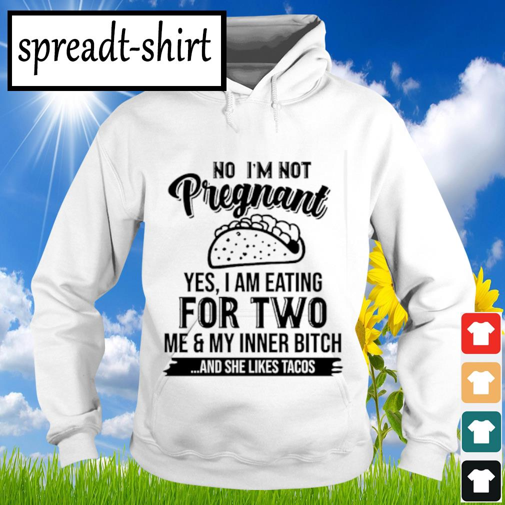 No I'm Not Pregnant Yes I Am Eating For Two s Hoodie