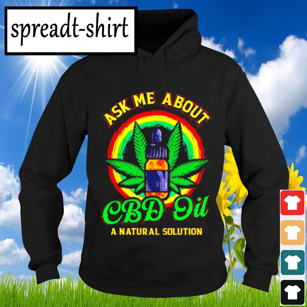 Official Weed Ask Me About Cbd Oil Shirt Hoodie