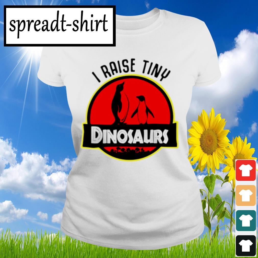 Penguin I raise tiny dinosaurs s Ladies Tee