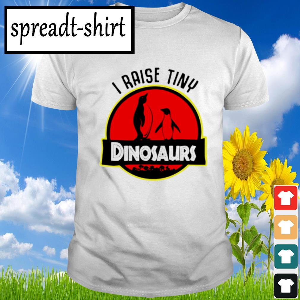 Penguin I raise tiny dinosaurs shirt