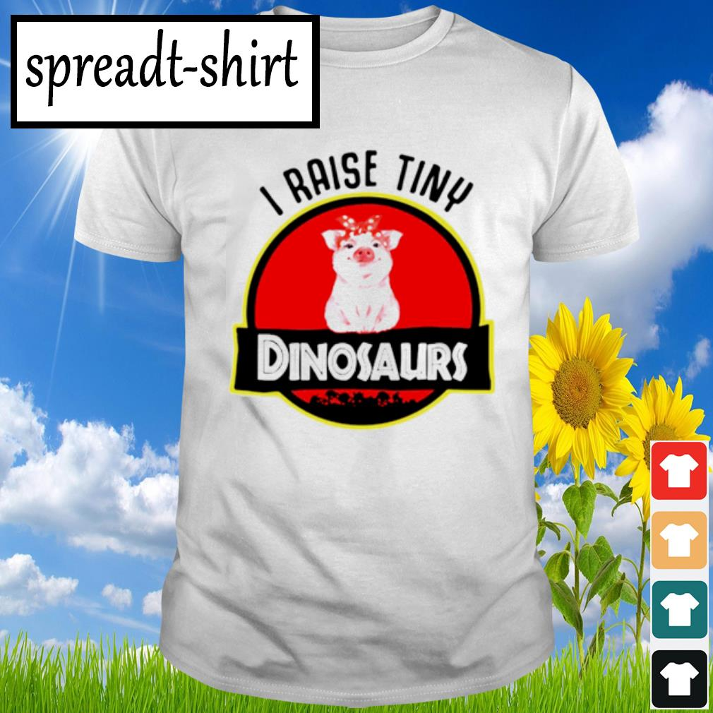 Pig I raise tiny dinosaurs shirt