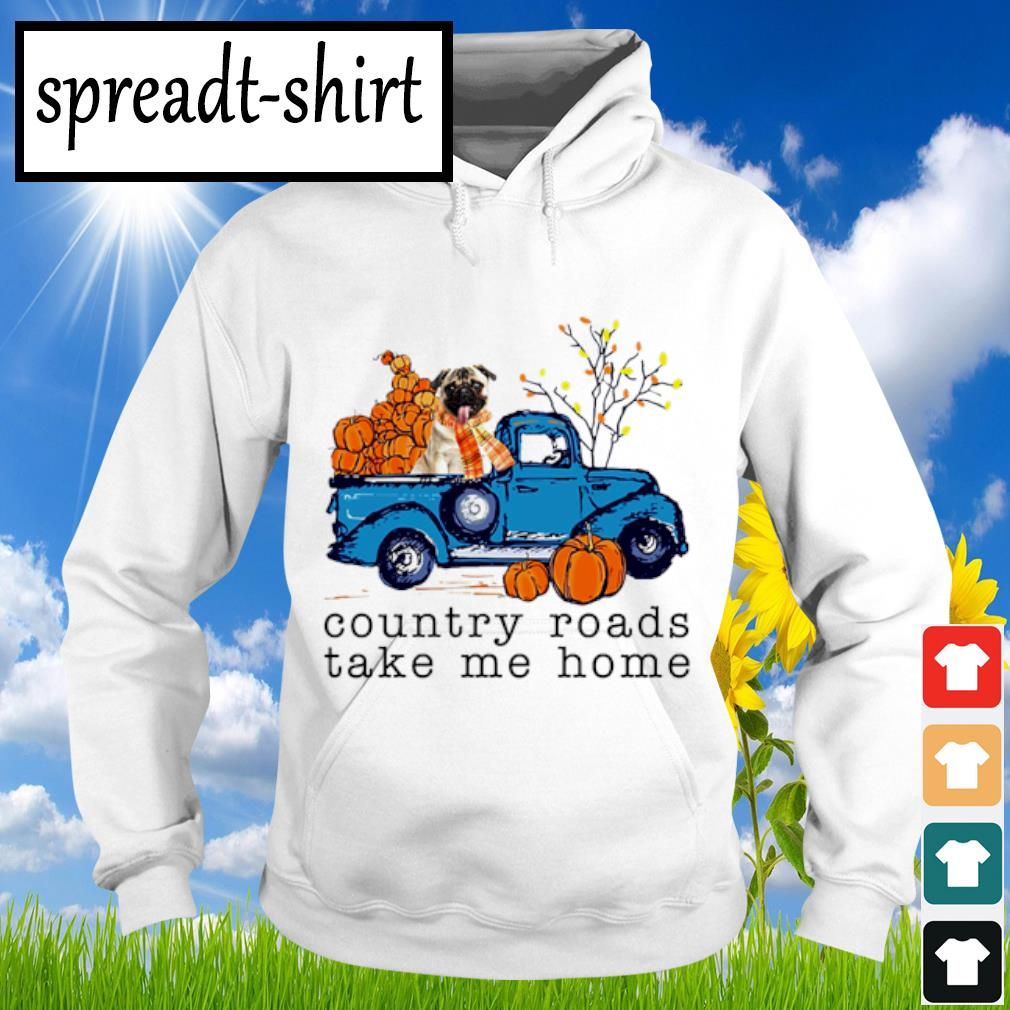 Pug Country roads take me home s Hoodie