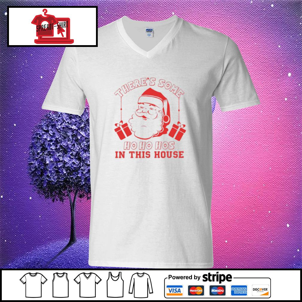 Santa There's Some Ho Ho Hos In This House Shirt v-neck t-shirt
