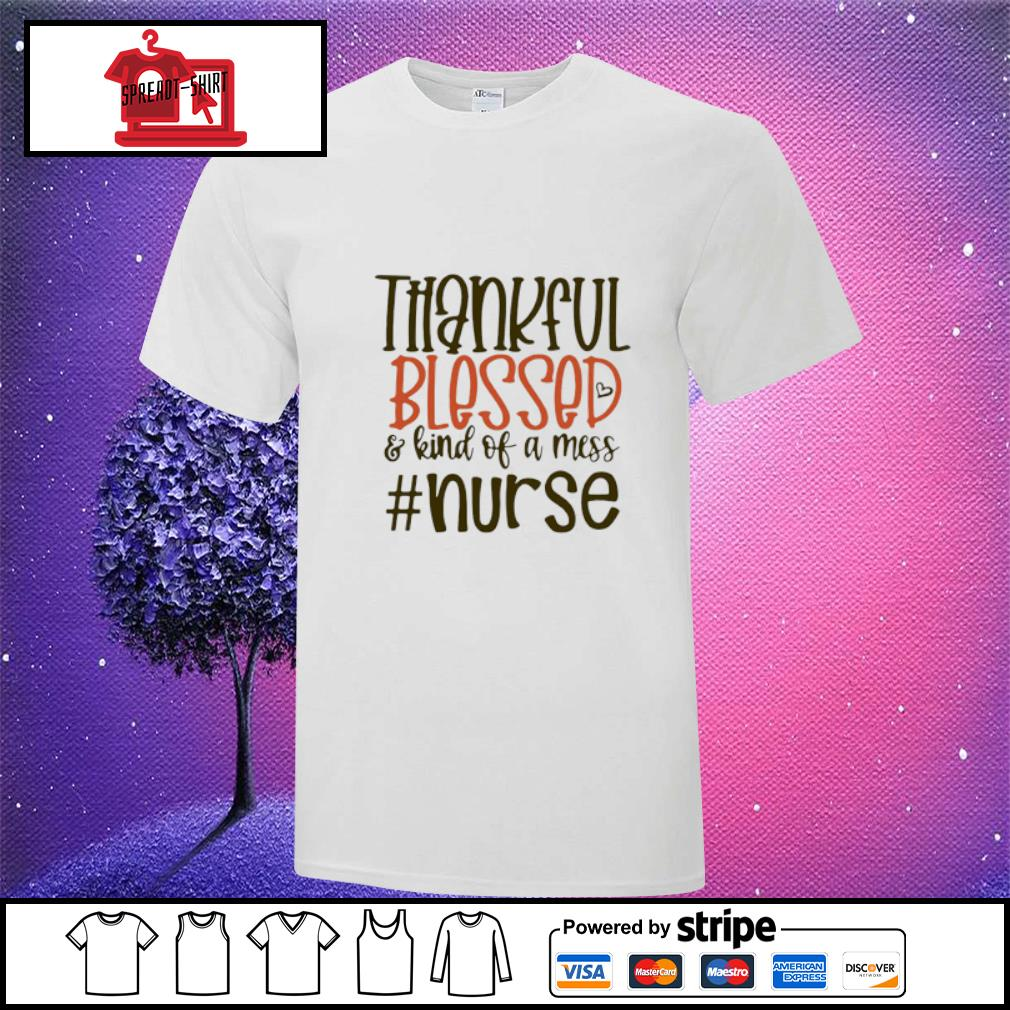 Thankful Blessed And Kind Of Mess #nurse Shirt