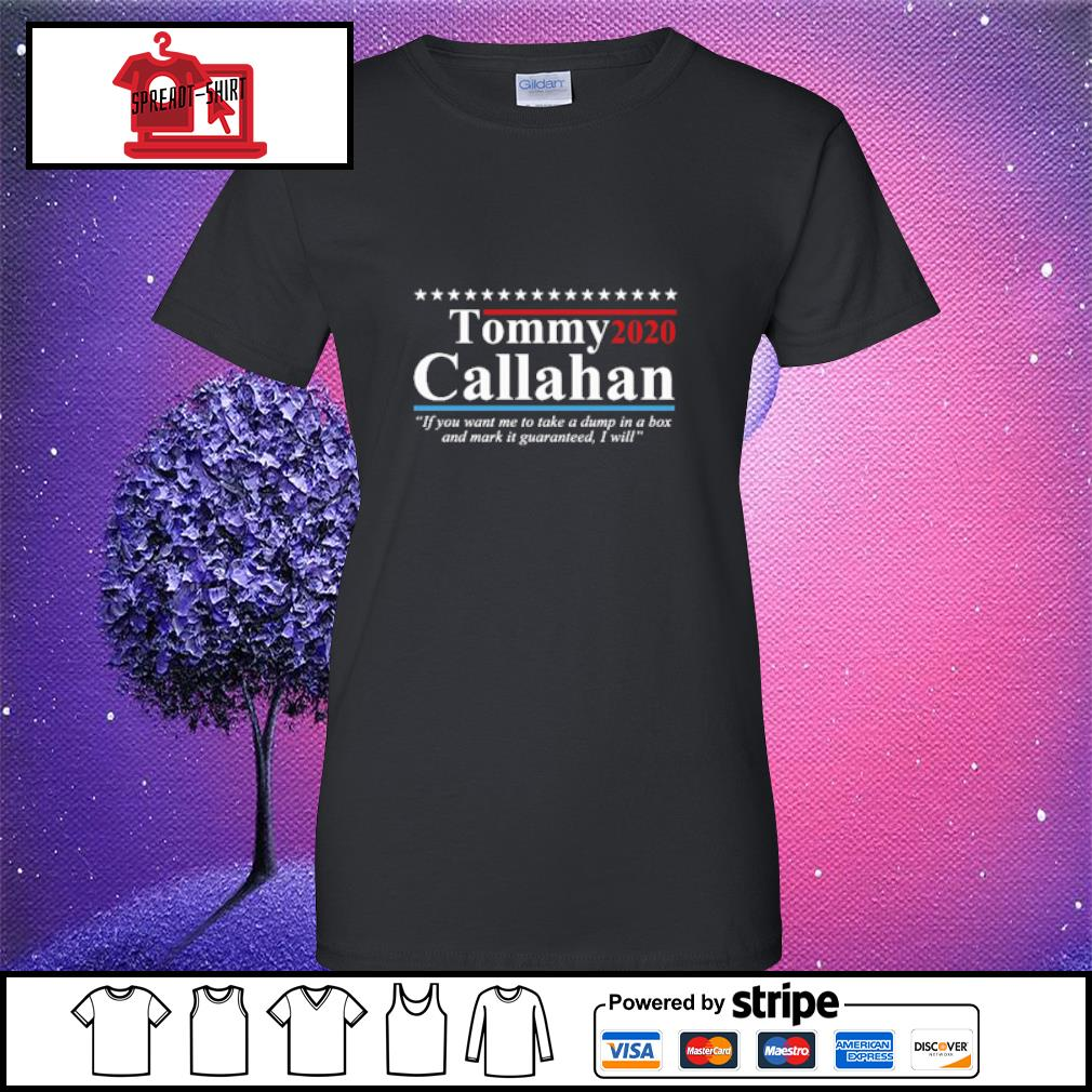 Tommy 2020 callahan if you me to take a dump in box s ladies-tee