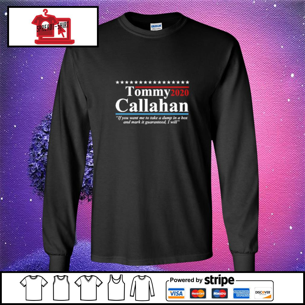 Tommy 2020 callahan if you me to take a dump in box s longsleeve-tee