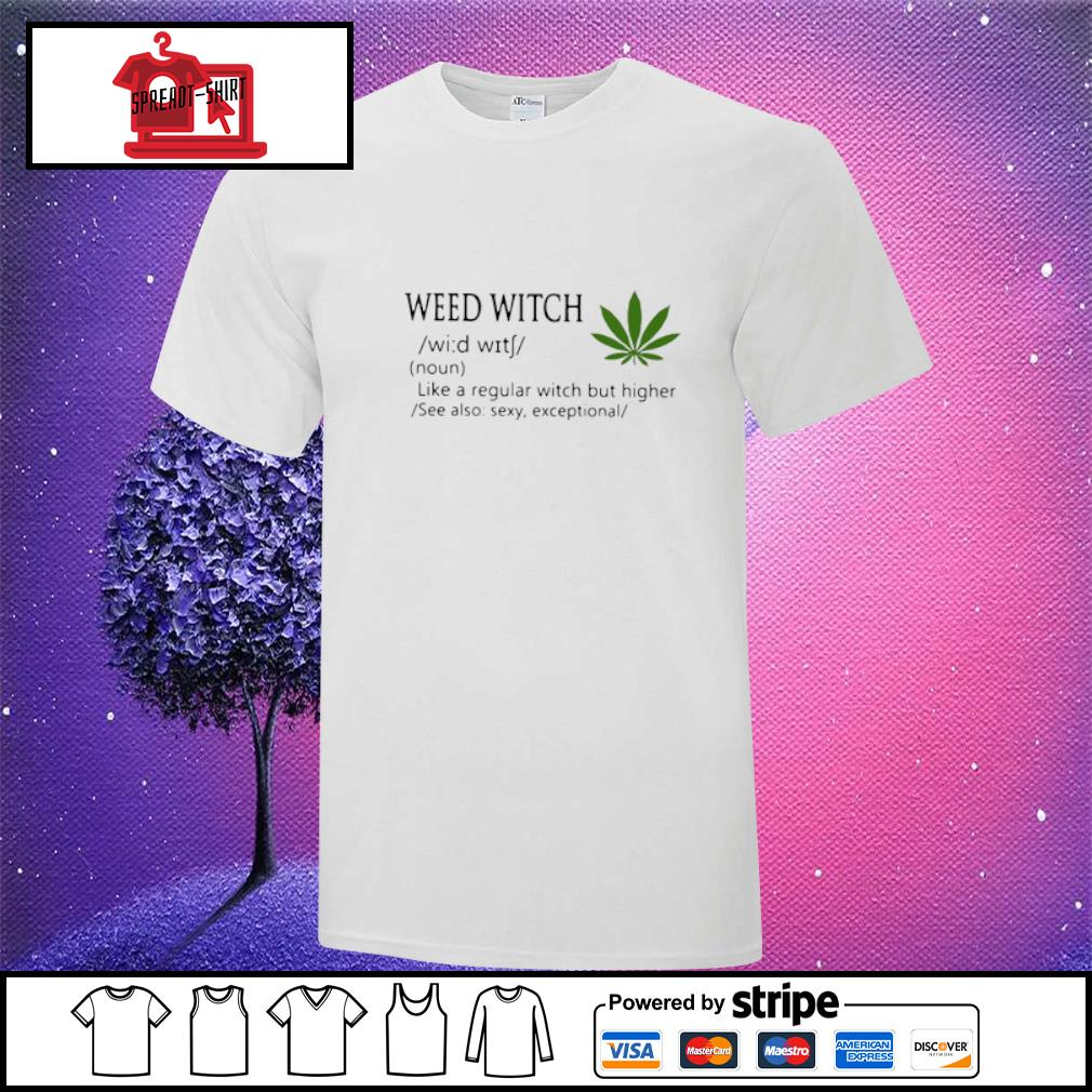 Weed Witch Like A Regular Witch But Higher Shirt