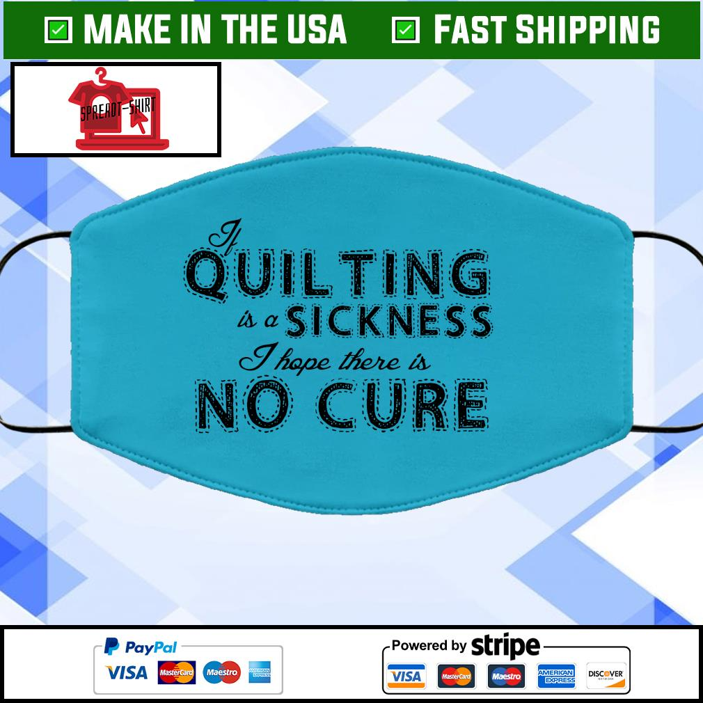 If quilting is a sickness I hope there is no cure Face Mask Washable Blue