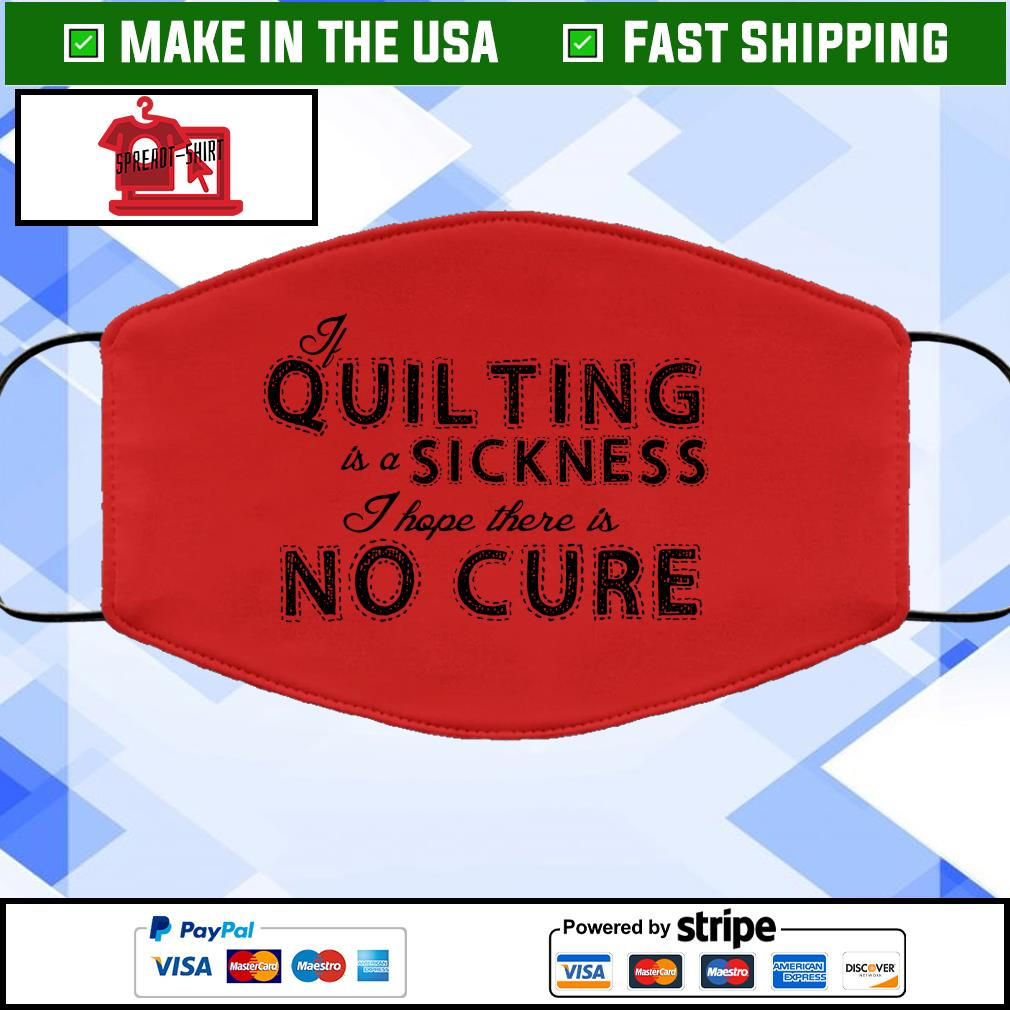 If quilting is a sickness I hope there is no cure Face Mask Washable Red