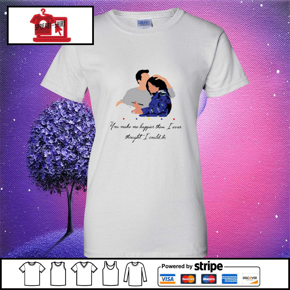Official Chandler You Make Me Happier Than I Ever Thought I Could Be Shirt ladies tee