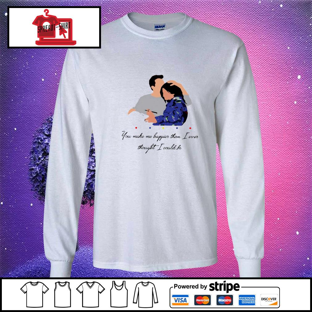 Official Chandler You Make Me Happier Than I Ever Thought I Could Be Shirt longsleeve-tee