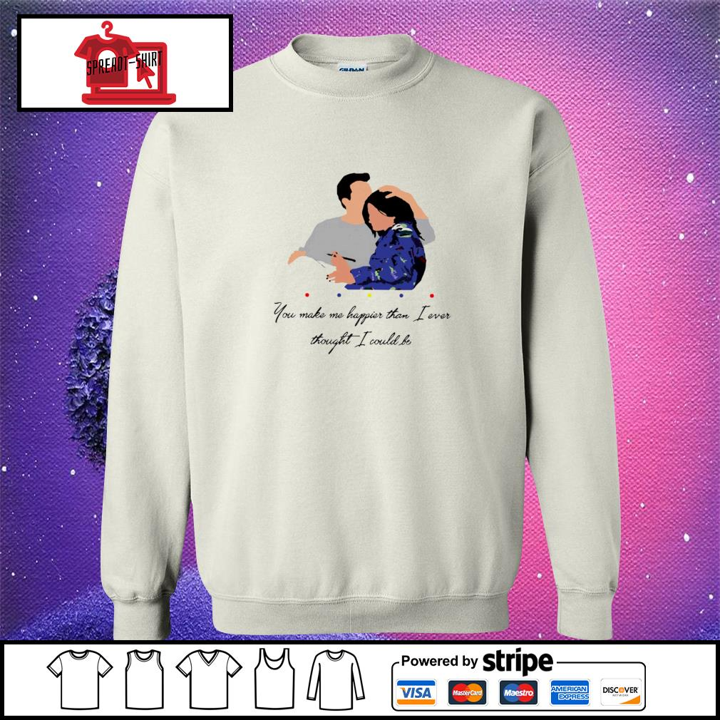Official Chandler You Make Me Happier Than I Ever Thought I Could Be Shirt sweater
