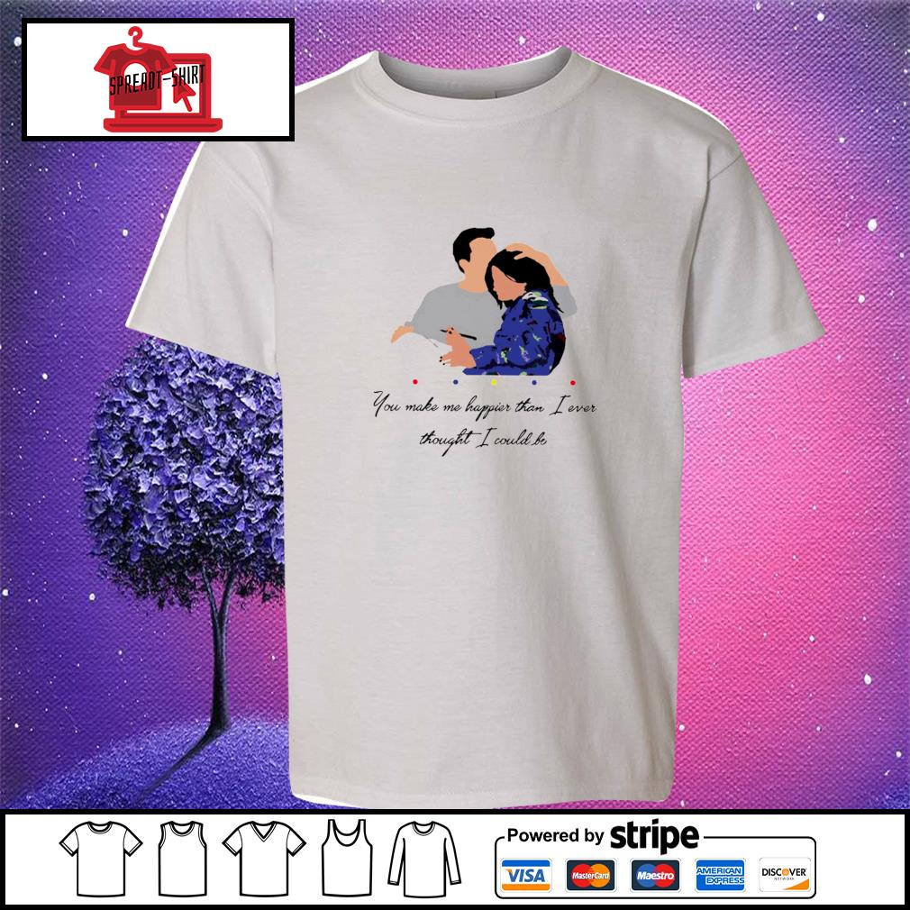 Official Chandler You Make Me Happier Than I Ever Thought I Could Be Shirt youth-tee