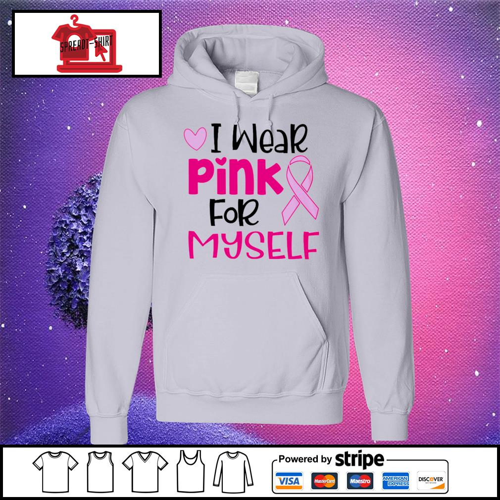 Official I wear pink for myself s hoodie