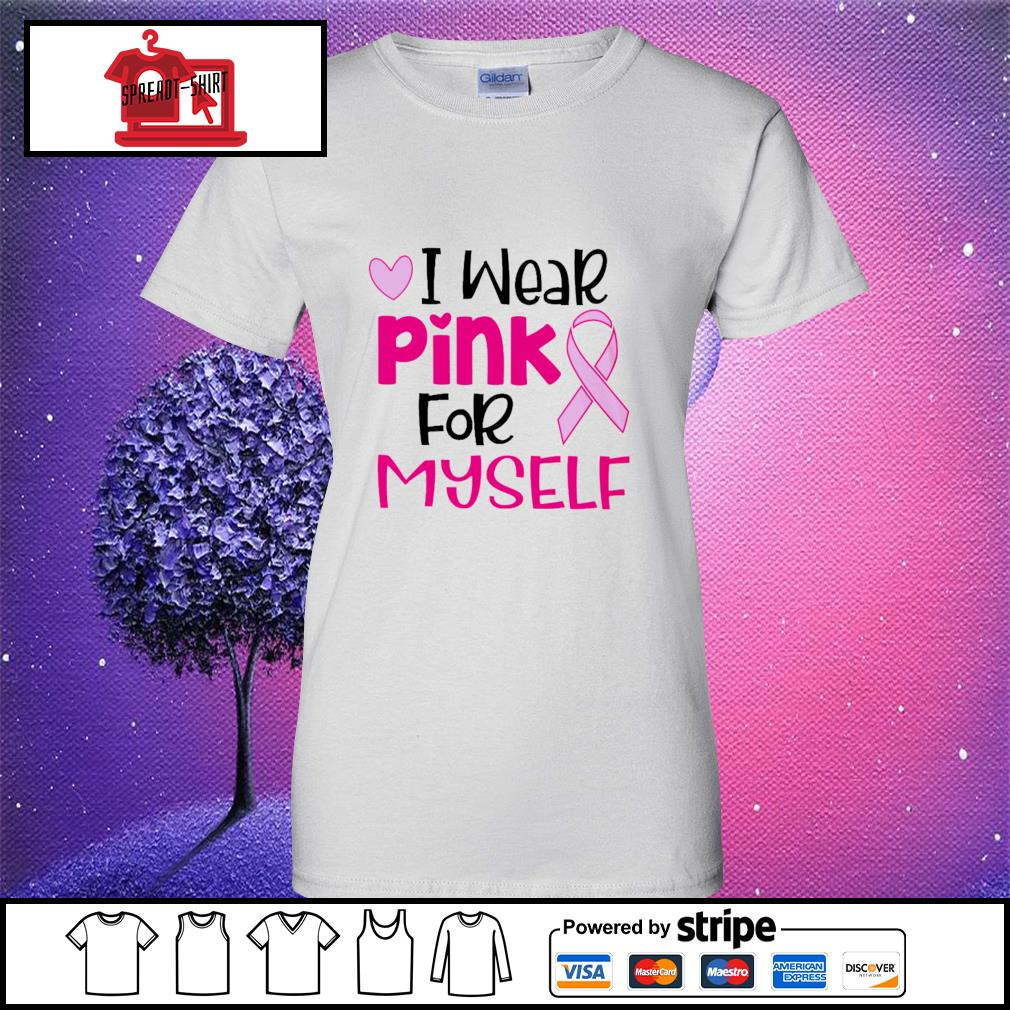 Official I wear pink for myself s ladies tee