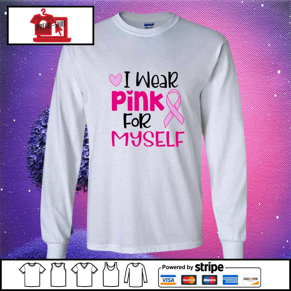 Official I wear pink for myself s longsleeve-tee