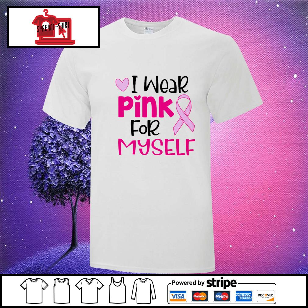 Official I wear pink for myself shirt
