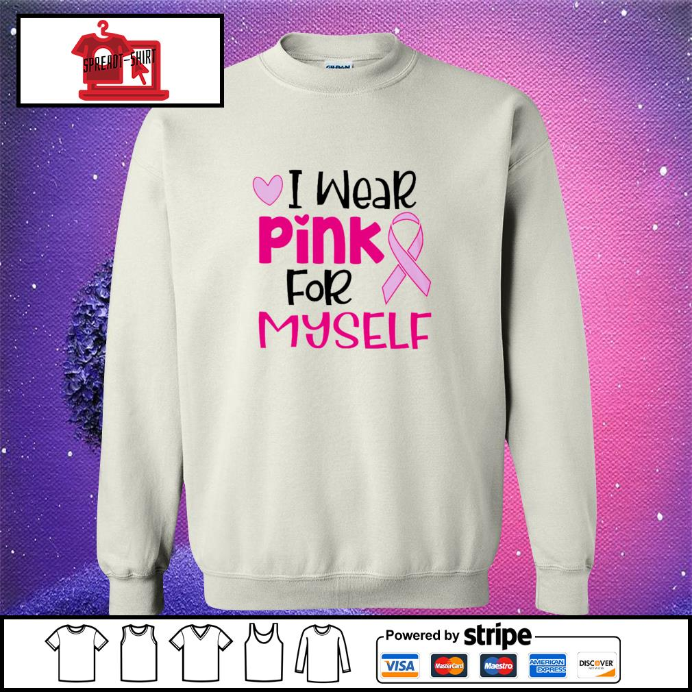 Official I wear pink for myself s sweater