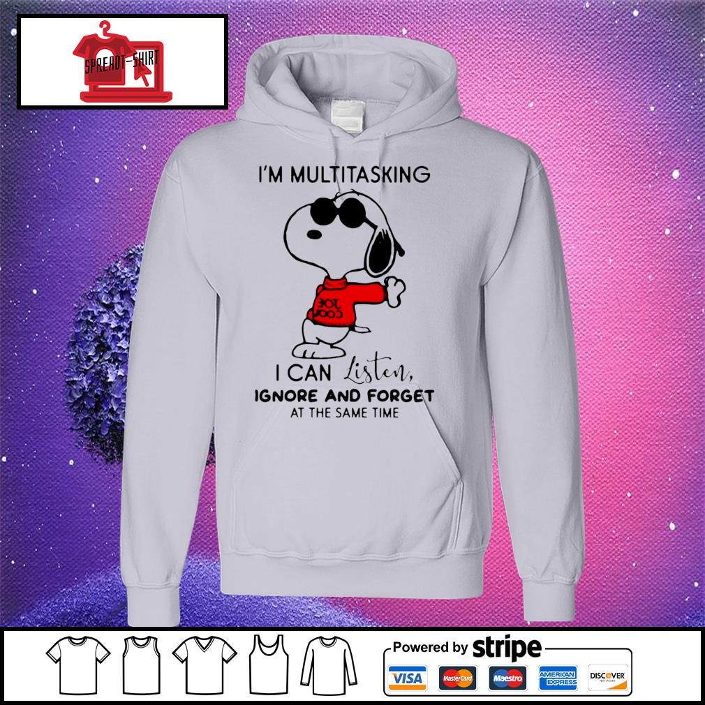 Snoopy I'm Multitasking I Can Listen Ignore And Forget At The Same Time Shirt hoodie