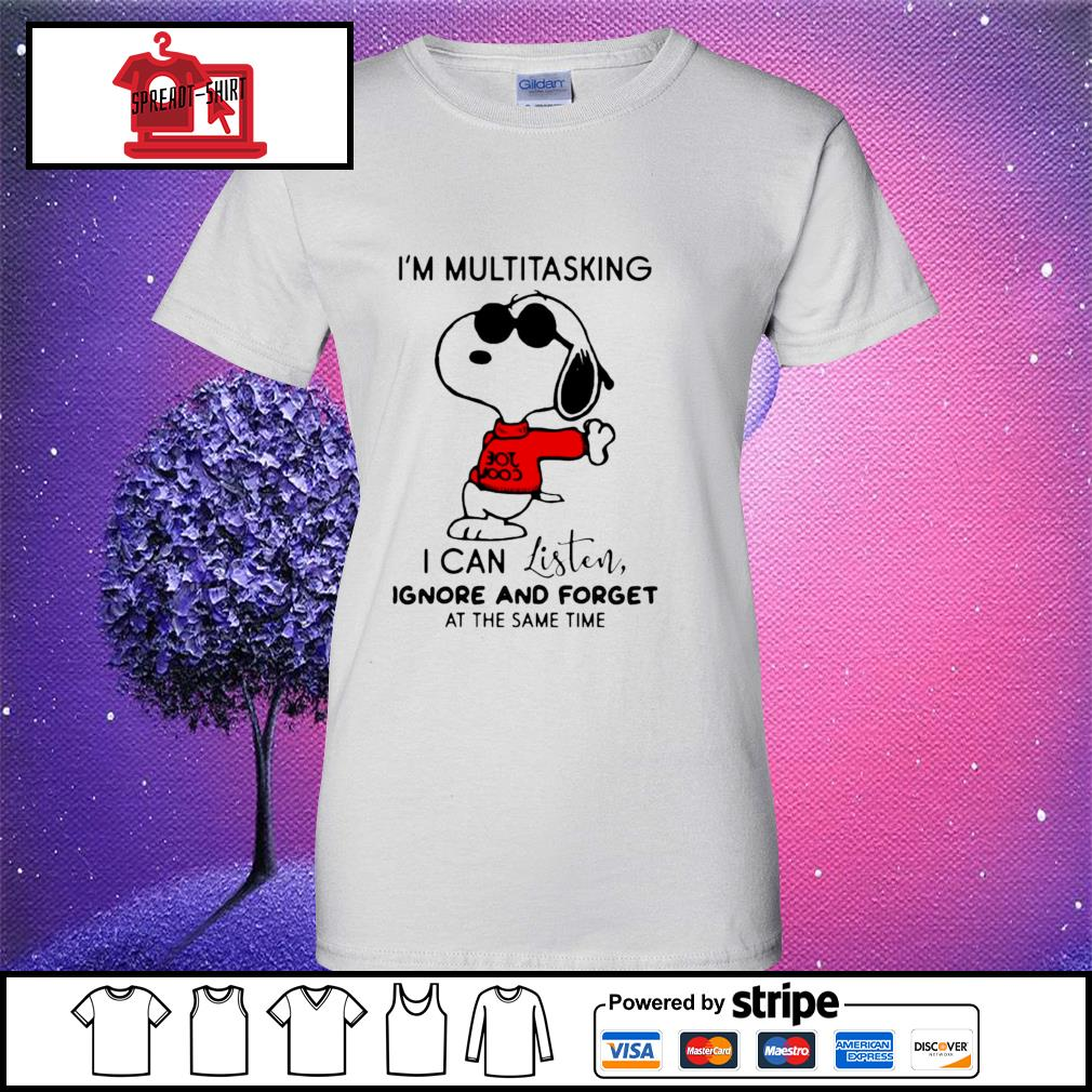 Snoopy I'm Multitasking I Can Listen Ignore And Forget At The Same Time Shirt ladies tee