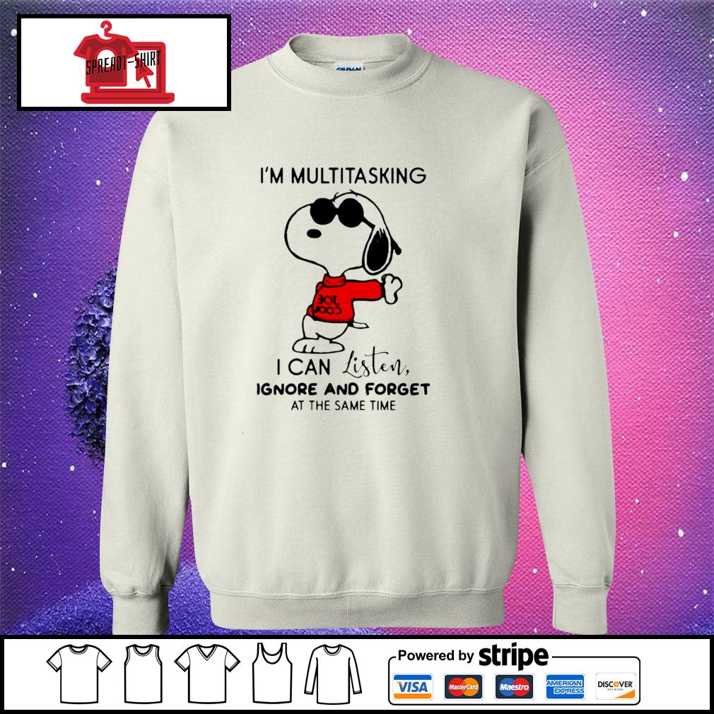 Snoopy I'm Multitasking I Can Listen Ignore And Forget At The Same Time Shirt sweater