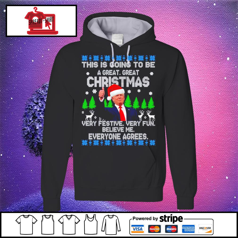 Donald Trump this is going to be a great Christmas very festive very fun believe me everyone agrees ugly Christmas s hoodie