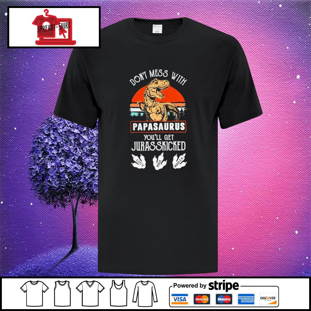 Dont Mess With Papasaurus Youll Get Jurasskicked shirt