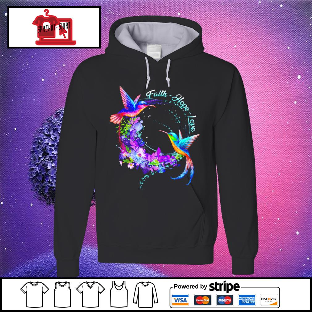 Hummingbirds Faith Hope Love s hoodie