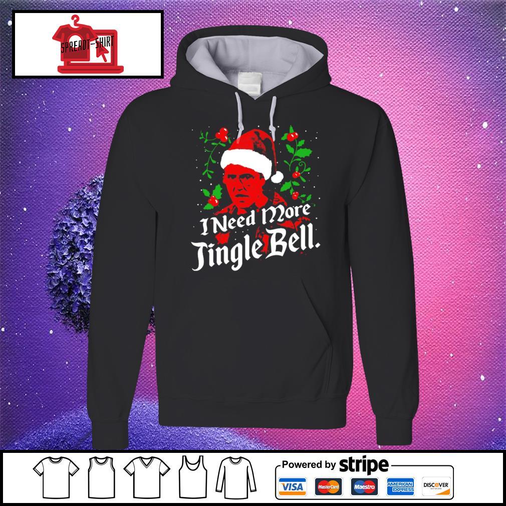 I Need More Jingle Bell Christmas s hoodie